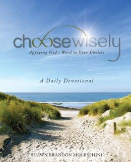 ChooseWisely: Applying God's Word to Your Choices, a Daily Devotional