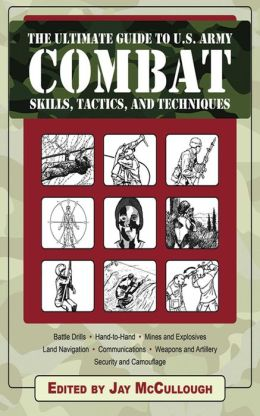 Ultimate Guide to U.S. Army Combat Skills, Tactics, and Techniques