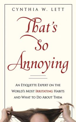 That's So Annoying: An Etiquette Expert on the World's Most Irritating Habits and What to Do About Them