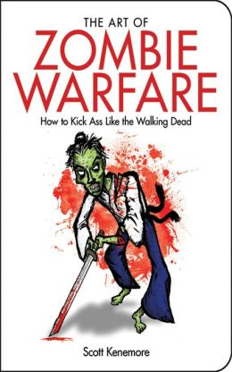 The Art of Zombie Warfare: How to Kick Ass Like the Walking Dead