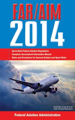 Federal Aviation Regulations/Aeronautical Information Manual 2014