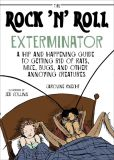 Book Cover Image. Title: The Rock 'N' Roll Exterminator:  A Hip and Happening Guide to Getting Rid of Rats, Mice, Bugs, and Other Annoying Creatures, Author: Caroline Knecht