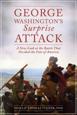 George Washington's Surprise Attack: A New Look at the Battle That Decided the Fate of America