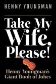 Book Cover Image. Title: Take My Wife, Please!:  Henny Youngman's Giant Book of Jokes, Author: Henny Youngman
