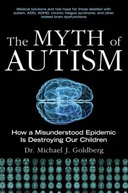 The Myth of Autism: How a Misunderstood Epidemic Is Destroying Our Children, Expanded and Revised Edition