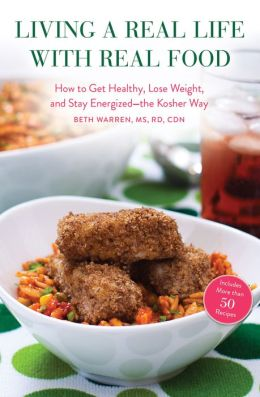 Living a Real Life with Real Food: How to Get Healthy, Lose Weight, and Stay Energized--the Kosher Way