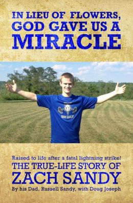 In Lieu of Flowers, God Gave Us a Miracle: The True-Life Story of Zach Sandy
