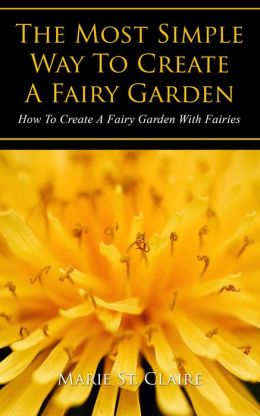 The Most Simple Way to Create a Fairy Garden: How to Create a Fairy Garden with Fairies