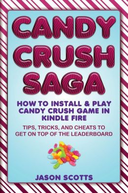 Crush Saga: How to Install and Play Candy Crush Game in Kindle Fire