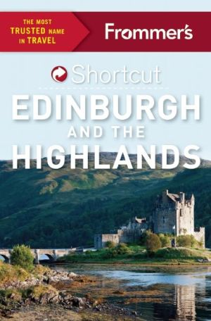 Frommer's Shortcut Edinburgh and the Highlands