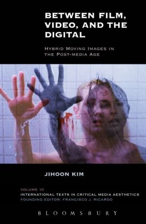 Between Film, Video, and the Digital: Hybrid Moving Images in the Post-Media Age