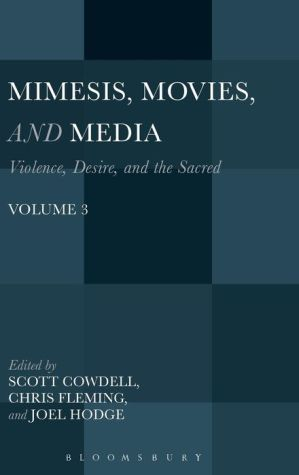 Mimesis, Movies, and Media: Violence, Desire, and the Sacred, Volume 3