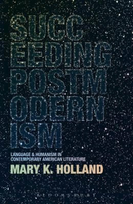 Succeeding Postmodernism: Language and Humanism in Contemporary American Literature