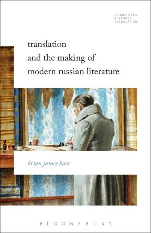 Translation and the Making of Modern Russian Literature
