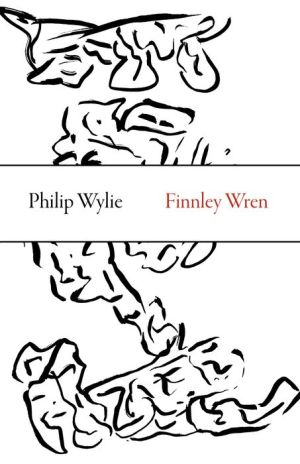 Finnley Wren: His Notions and Opinions, Together with a Haphazard History of His Career and Amours in These Moody Years, as Well as Sundry Rhymes, Fables, Diatribes and Literary Misdemeanors