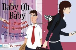 Baby Oh Baby the Places I've Pumped: The Pumping Life of a Working Mother