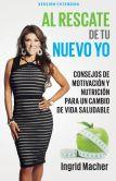Book Cover Image. Title: Al rescate de tu nuevo yo:  Consejos de motivaci�n y nutrici�n para un cambio de vida saludable, Author: Ingrid Macher