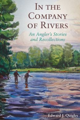In the Company of Rivers: An Angler's Stories and Recollections