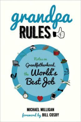 Grandpa Rules: Notes on Grandfatherhood, the World's Best Job