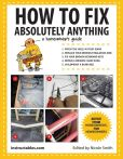 Book Cover Image. Title: How to Fix Absolutely Anything:  A Homeowner's Guide, Author: Instructables.com