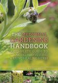 Book Cover Image. Title: The Medicinal Gardening Handbook:  A Complete Guide to Growing, Harvesting, and Using Healing Herbs, Author: Dede Cummings