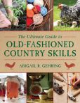 Book Cover Image. Title: The Ultimate Guide to Old-Fashioned Country Skills, Author: Abigail R. Gehring