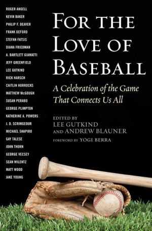 For the Love of Baseball: A Celebration of the Game That Connects Us All
