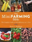 Book Cover Image. Title: The Mini Farming Bible:  The Complete Guide to Self-Sufficiency on � Acre, Author: Brett L. Markham
