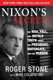 Book Cover Image. Title: Nixon's Secrets:  The Rise, Fall and Untold Truth about the President, Watergate, and the Pardon, Author: Roger Stone