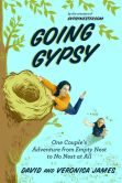 Book Cover Image. Title: Going Gypsy:  One Couple's Adventure from Empty Nest to No Nest at All, Author: David James