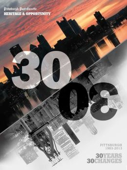 Heritage & Opportunity: 30 Years, 30 Changes: A portrait of Pittsburgh in 2013 and how much it has evolved since 1983