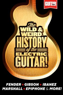 The Wild & Weird History of the Electric Guitar! The Complete Stories Behind Fender, Marshall, Gibson, Ibanez, Epiphone & More!