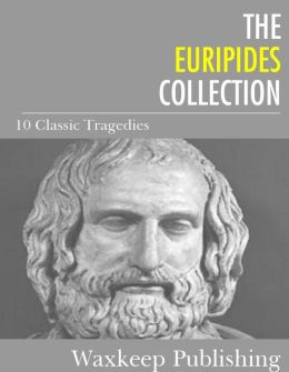 The Euripides Collection: 10 Classic Tragedies