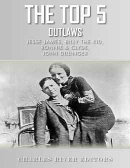 The Top 5 Most Notorious Outlaws: Jesse James, Billy the Kid, John Dillinger, and Bonnie & Clyde