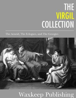 The Virgil Collection: The Aeneid, The Eclogues, and The Georgics