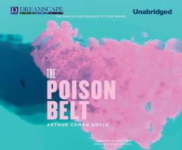 The Poison Belt: Being an account of another adventure of Prof. George E. Challenger, Lord John Roxton, Prof. Summerlee, and Mr. E. D. Malone, the discoverers of