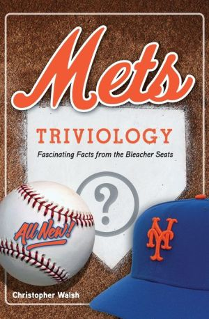 Mets Triviology: Fascinating Facts from the Bleacher Seats