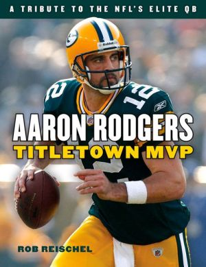 Aaron Rodgers: Titletown MVP