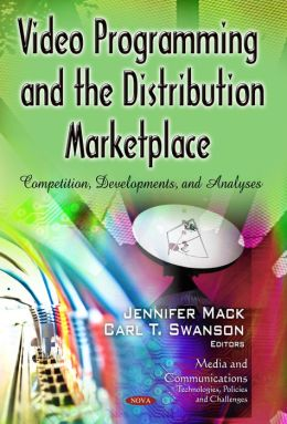 Video Programming and the Distribution Marketplace: Competition, Developments, and Analyses