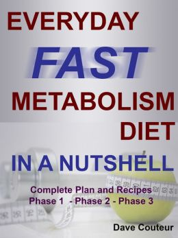 Everyday Fast Metabolism Diet In a Nutshell: Complete Plan and Recipes Phase 1 - Phase 2 - Phase 3