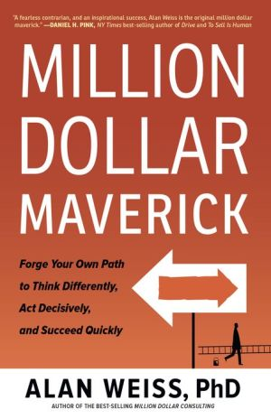 Million Dollar Maverick: Forge Your Own Path to Think Differently, Act Decisively, and Succeed Consistently