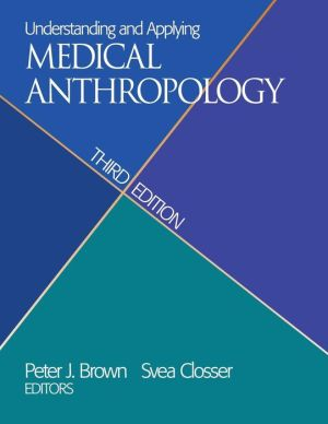 Understanding and Applying Medical Anthropology, Third Edition: Biosocial and Cultural Approaches