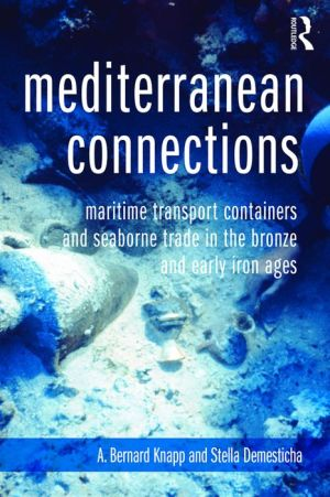 Mediterranean Connections: Maritime Transport Containers and Seaborne Trade in the Bronze and Iron Ages