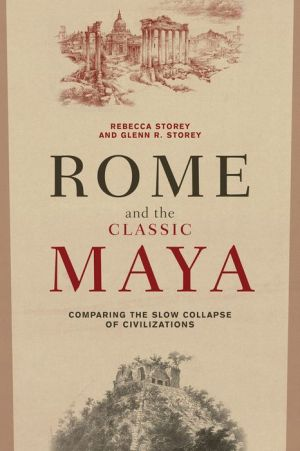 Rome and the Classic Maya: Comparing the Slow Collapse of Civilizations