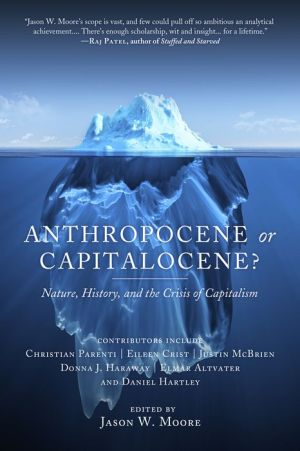 Anthropocene or Capitalocene?: Nature, History, and the Crisis of Capitalism