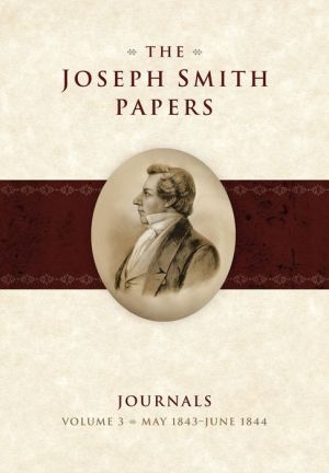 The Joseph Smith Papers: Journals Volume 3: May 1843 - June 1844