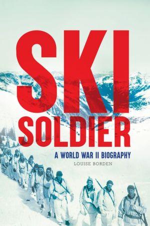 Ski Soldier: A World War II Biography