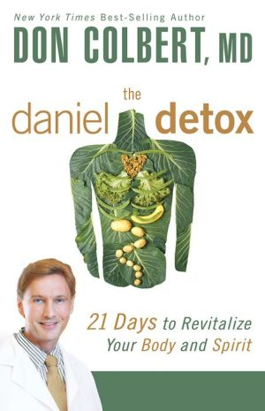The Daniel Detox: 21 Days to Revitalize Your Body and Spirit