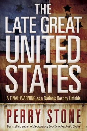 The Late Great United States: A Final Warning As a Nation's Destiny Unfolds