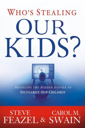 Who's Stealing Our Kids?: Revealing the Hidden Agenda to Secularize Our Children